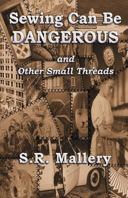 Sewing Can Be Dangerous and Other Small Threads Book Cover